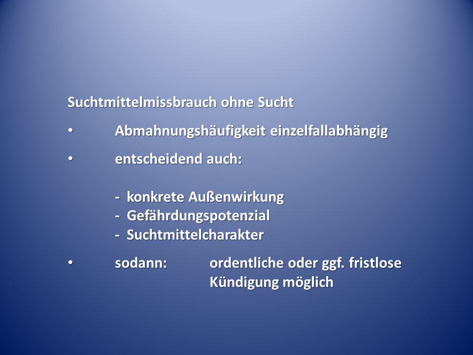 Abmahnungshäufigkeit einzelfallabhängig Abmahnungshäufigkeit einzelfallabhängig entscheidend auch: - konkrete Außenwirkung - Gefährdungspotenzial - Su
