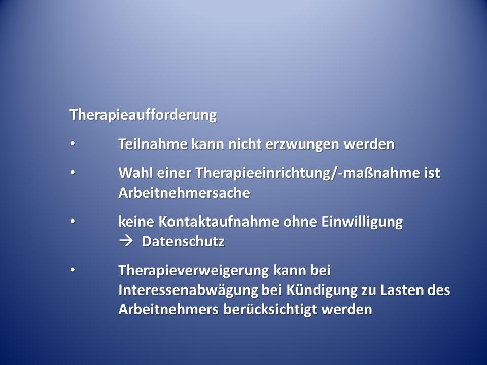 Therapieaufforderung Teilnahme kann nicht erzwungen werden Teilnahme kann nicht erzwungen werden Wahl einer Therapieeinrichtung/-maßnahme ist Arbeitne