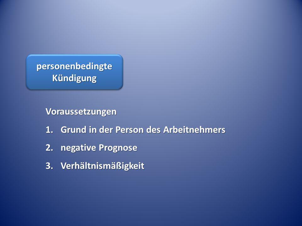 personenbedingte Kündigung Voraussetzungen 1.Grund in der Person des Arbeitnehmers 2.negative Prognose 3.Verhältnismäßigkeit