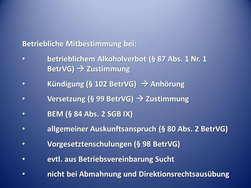 Betriebliche Mitbestimmung bei: betrieblichem Alkoholverbot (§ 87 Abs. 1 Nr. 1 BetrVG) Zustimmung betrieblichem Alkoholverbot (§ 87 Abs. 1 Nr. 1 BetrV