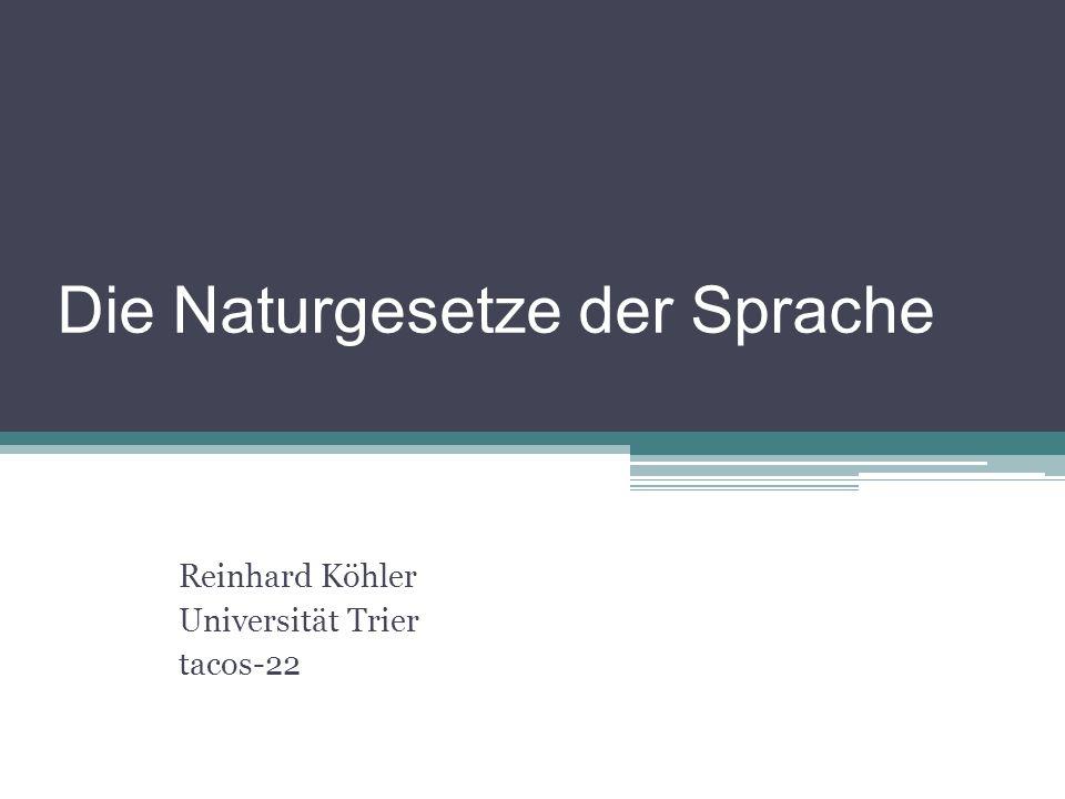 Die Naturgesetze der Sprache Reinhard Köhler Universität Trier tacos-22