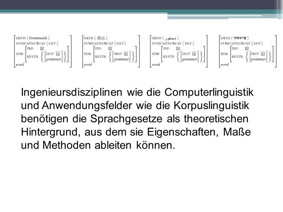 Ingenieursdisziplinen wie die Computerlinguistik und Anwendungsfelder wie die Korpuslinguistik benötigen die Sprachgesetze als theoretischen Hintergru