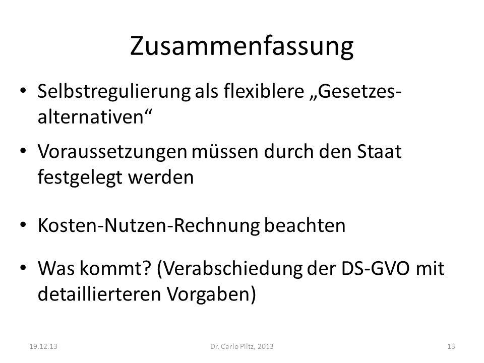 Zusammenfassung Was kommt? (Verabschiedung der DS-GVO mit detaillierteren Vorgaben) 19.12.13Dr. Carlo Piltz, 201313 Selbstregulierung als flexiblere G