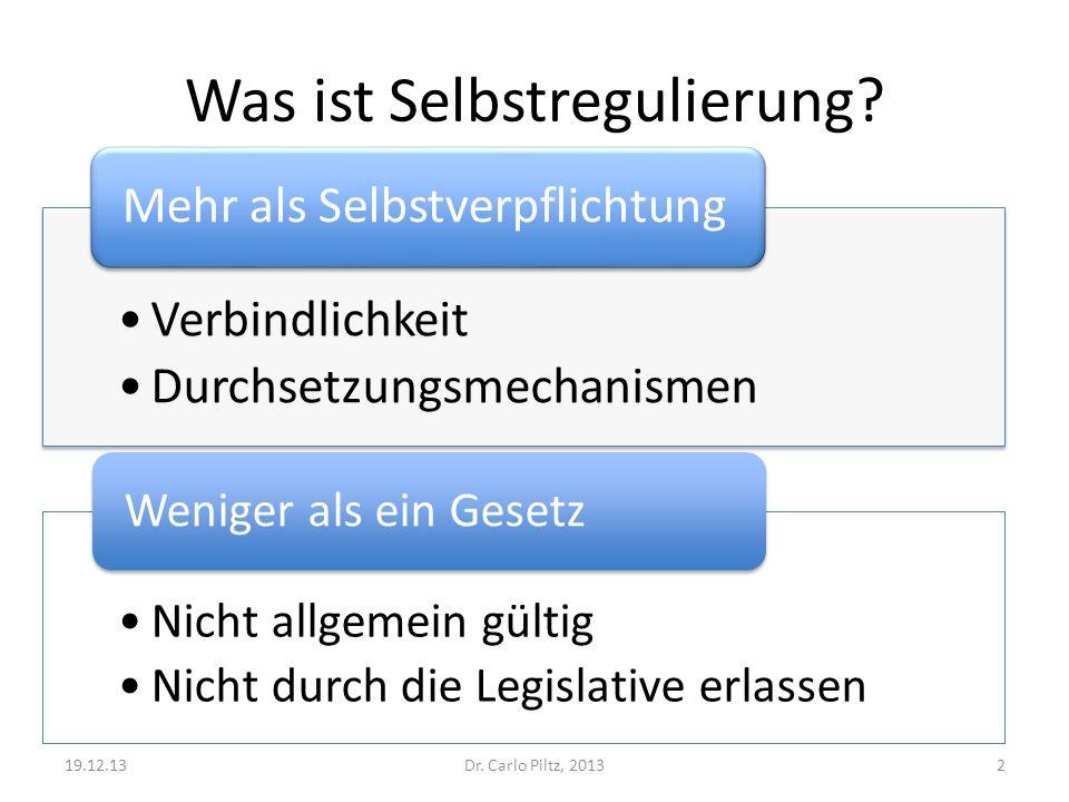 Was ist Selbstregulierung? Verbindlichkeit Durchsetzungsmechanismen Mehr als Selbstverpflichtung Dr. Carlo Piltz, 201319.12.132 Nicht allgemein gültig