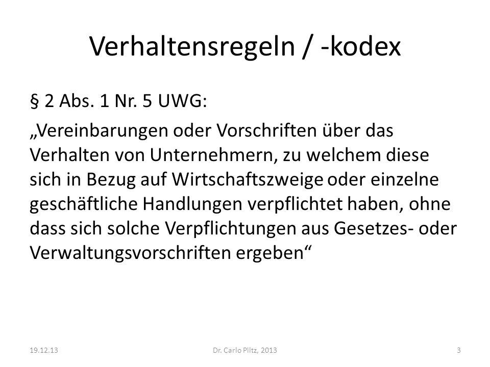 Verhaltensregeln / -kodex § 2 Abs. 1 Nr. 5 UWG: Vereinbarungen oder Vorschriften über das Verhalten von Unternehmern, zu welchem diese sich in Bezug a