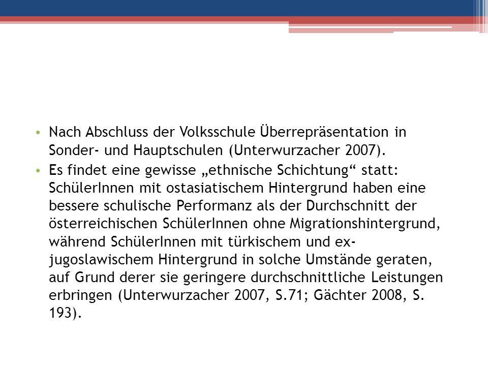 Nach Abschluss der Volksschule Überrepräsentation in Sonder- und Hauptschulen (Unterwurzacher 2007). Es findet eine gewisse ethnische Schichtung statt