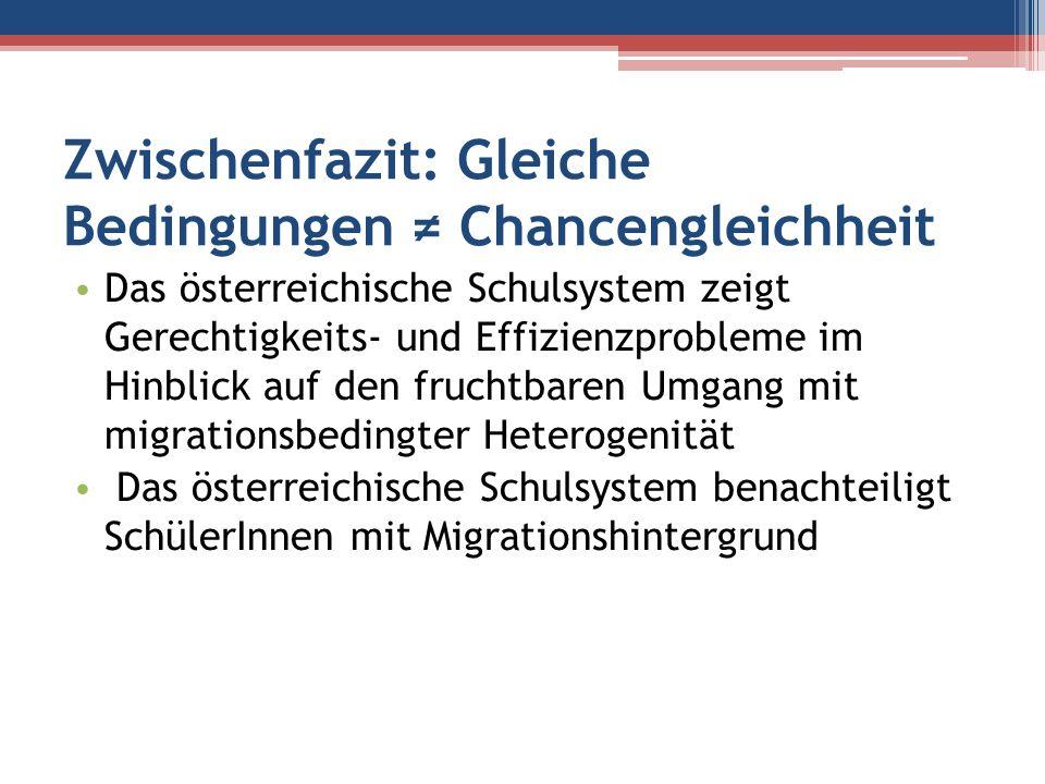 Zwischenfazit: Gleiche Bedingungen Chancengleichheit Das österreichische Schulsystem zeigt Gerechtigkeits- und Effizienzprobleme im Hinblick auf den f