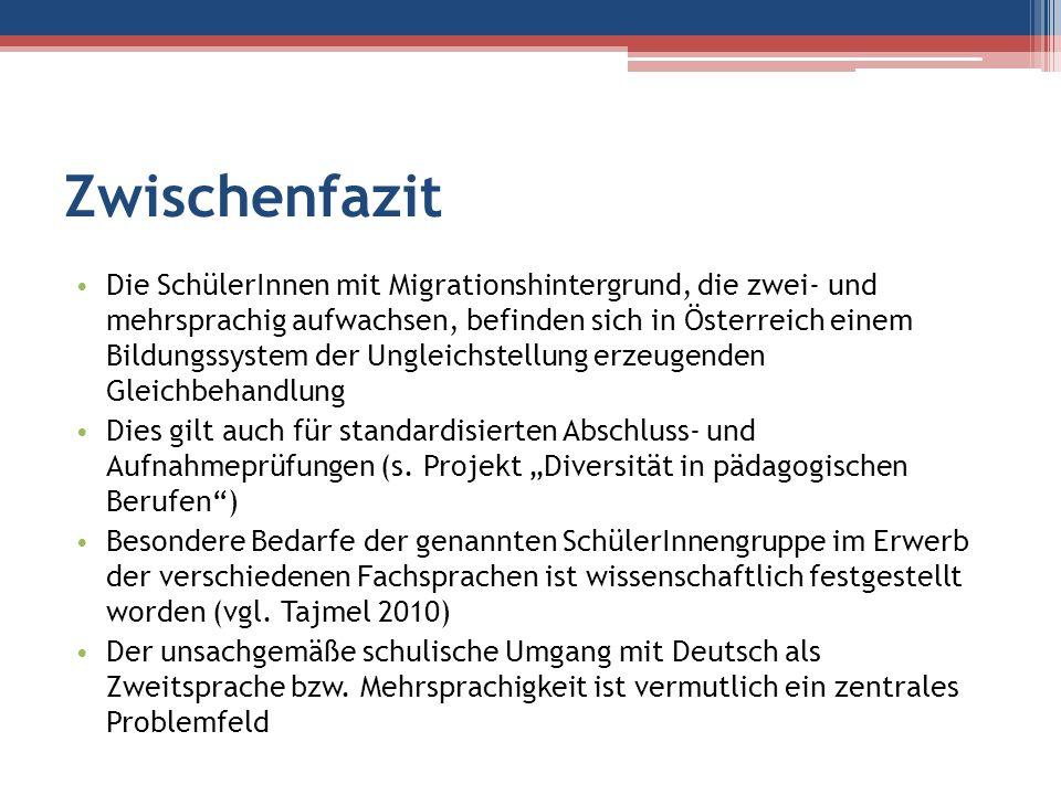 Zwischenfazit Die SchülerInnen mit Migrationshintergrund, die zwei- und mehrsprachig aufwachsen, befinden sich in Österreich einem Bildungssystem der