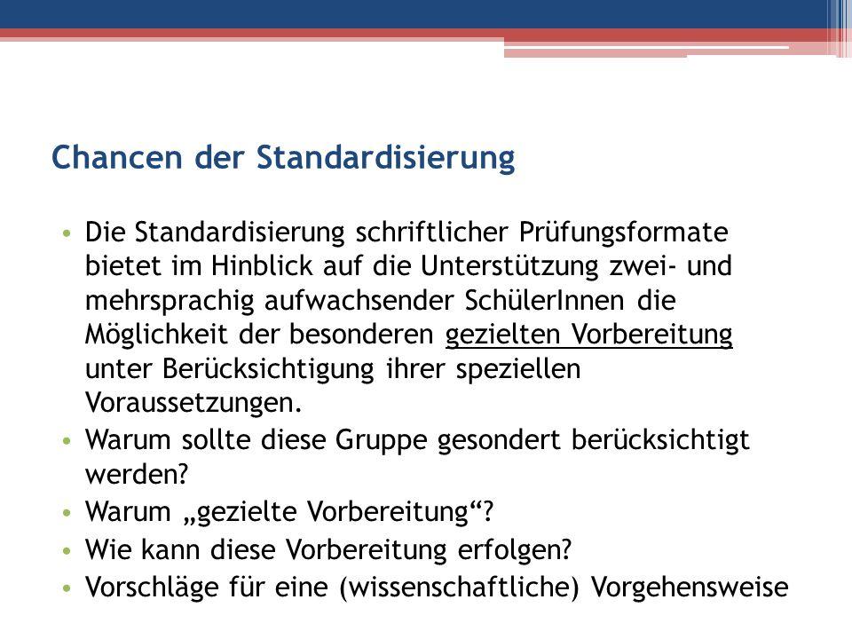 Chancen der Standardisierung Die Standardisierung schriftlicher Prüfungsformate bietet im Hinblick auf die Unterstützung zwei- und mehrsprachig aufwac