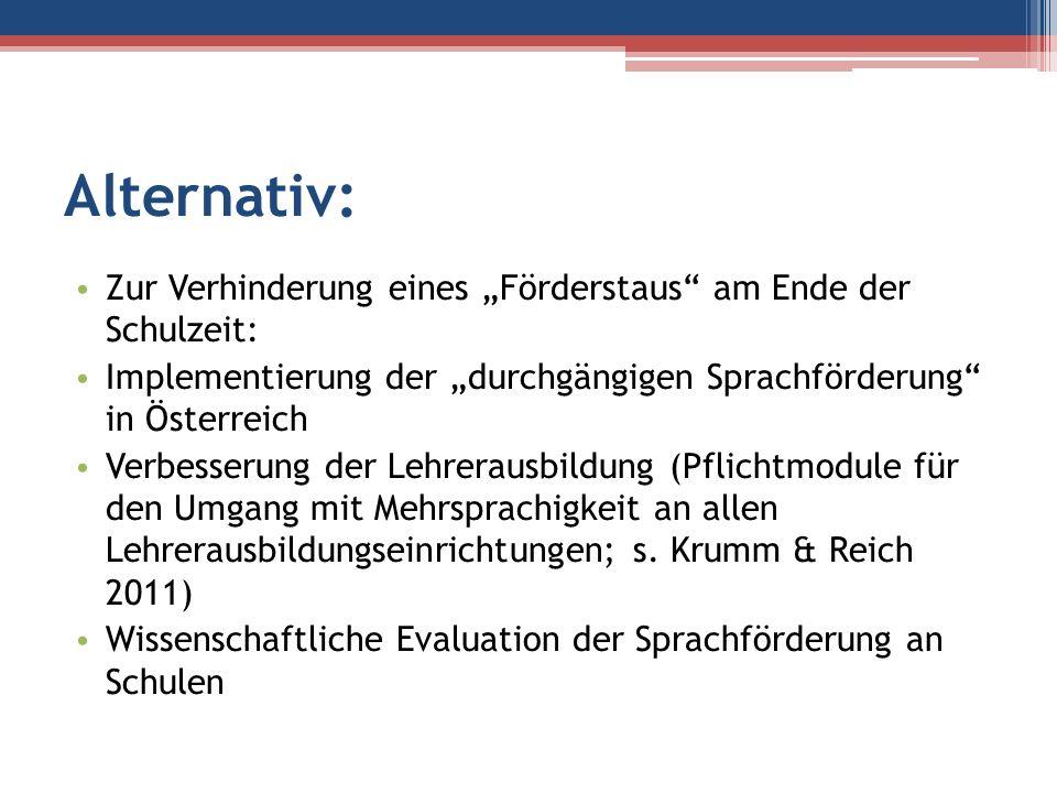 Alternativ: Zur Verhinderung eines Förderstaus am Ende der Schulzeit: Implementierung der durchgängigen Sprachförderung in Österreich Verbesserung der
