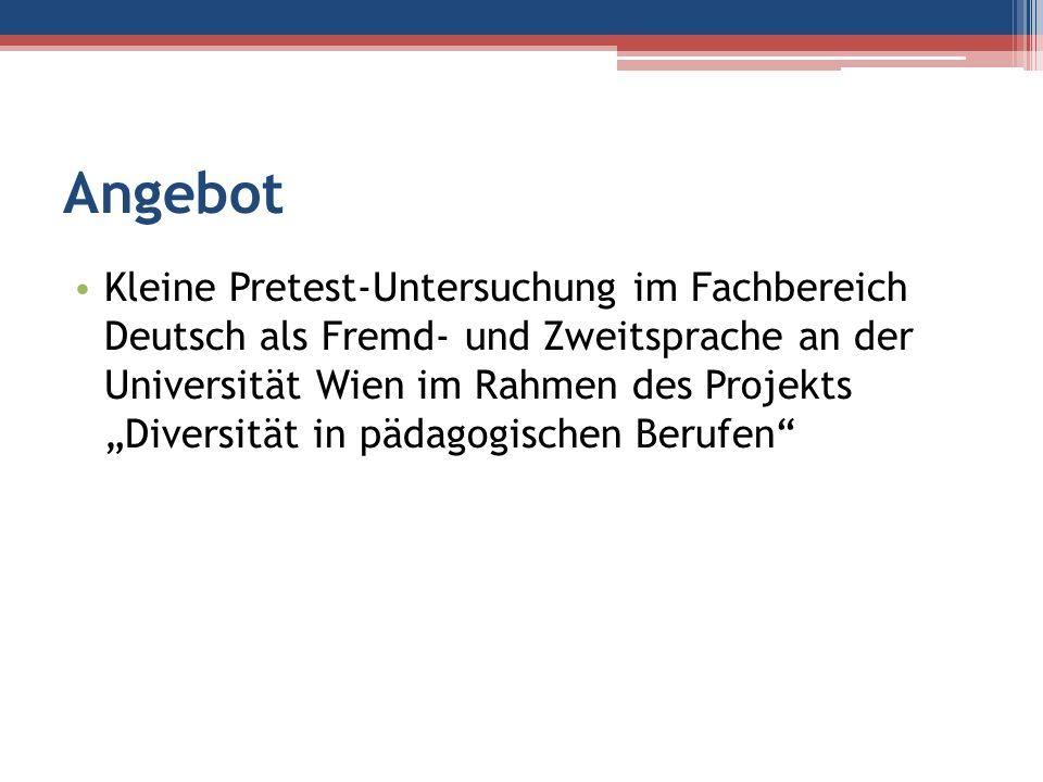 Angebot Kleine Pretest-Untersuchung im Fachbereich Deutsch als Fremd- und Zweitsprache an der Universität Wien im Rahmen des Projekts Diversität in pä
