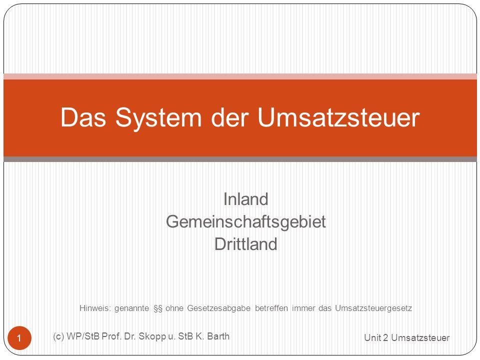 Inland Gemeinschaftsgebiet Drittland Hinweis: genannte §§ ohne Gesetzesabgabe betreffen immer das Umsatzsteuergesetz Das System der Umsatzsteuer 1 (c) WP/StB Prof.