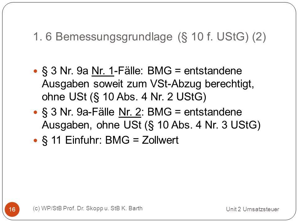 1. 6 Bemessungsgrundlage (§ 10 f. UStG) (2) Unit 2 Umsatzsteuer (c) WP/StB Prof. Dr. Skopp u. StB K. Barth 16 § 3 Nr. 9a Nr. 1-Fälle: BMG = entstanden