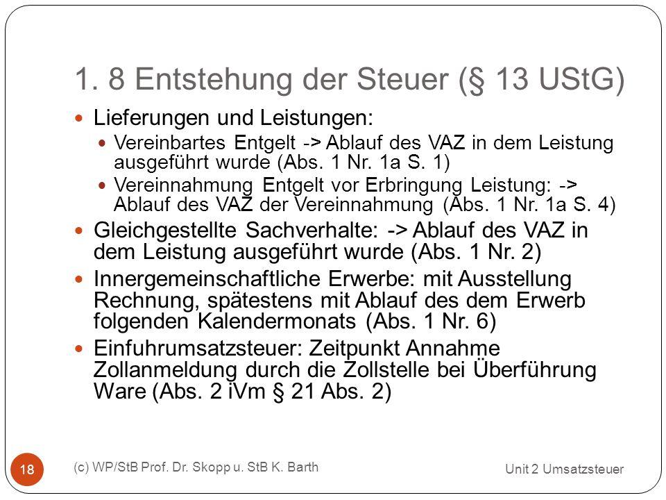 1. 8 Entstehung der Steuer (§ 13 UStG) Unit 2 Umsatzsteuer (c) WP/StB Prof. Dr. Skopp u. StB K. Barth 18 Lieferungen und Leistungen: Vereinbartes Entg