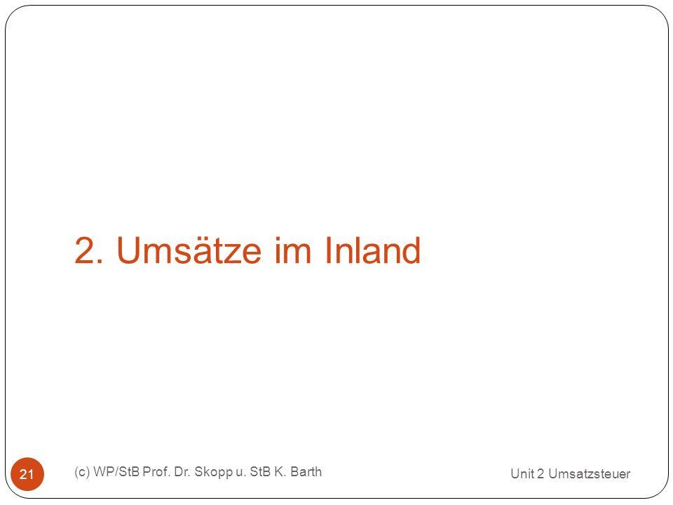 2. Umsätze im Inland Unit 2 Umsatzsteuer (c) WP/StB Prof. Dr. Skopp u. StB K. Barth 21