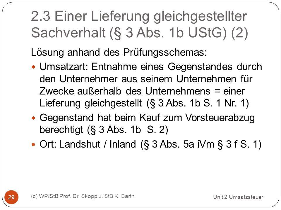 2.3 Einer Lieferung gleichgestellter Sachverhalt (§ 3 Abs. 1b UStG) (2) Unit 2 Umsatzsteuer (c) WP/StB Prof. Dr. Skopp u. StB K. Barth 29 Lösung anhan
