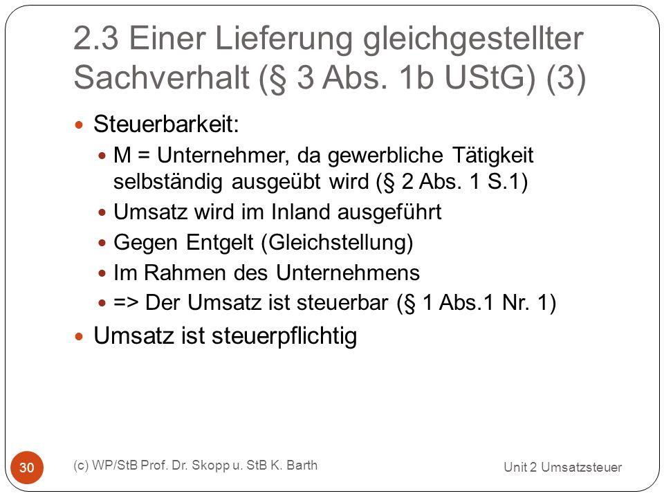 2.3 Einer Lieferung gleichgestellter Sachverhalt (§ 3 Abs. 1b UStG) (3) Unit 2 Umsatzsteuer (c) WP/StB Prof. Dr. Skopp u. StB K. Barth 30 Steuerbarkei