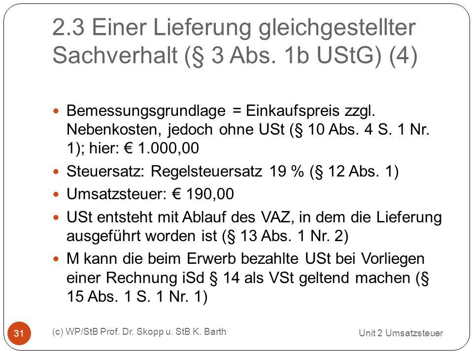 2.3 Einer Lieferung gleichgestellter Sachverhalt (§ 3 Abs. 1b UStG) (4) Unit 2 Umsatzsteuer (c) WP/StB Prof. Dr. Skopp u. StB K. Barth 31 Bemessungsgr