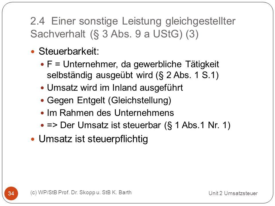2.4 Einer sonstige Leistung gleichgestellter Sachverhalt (§ 3 Abs. 9 a UStG) (3) Unit 2 Umsatzsteuer (c) WP/StB Prof. Dr. Skopp u. StB K. Barth 34 Ste
