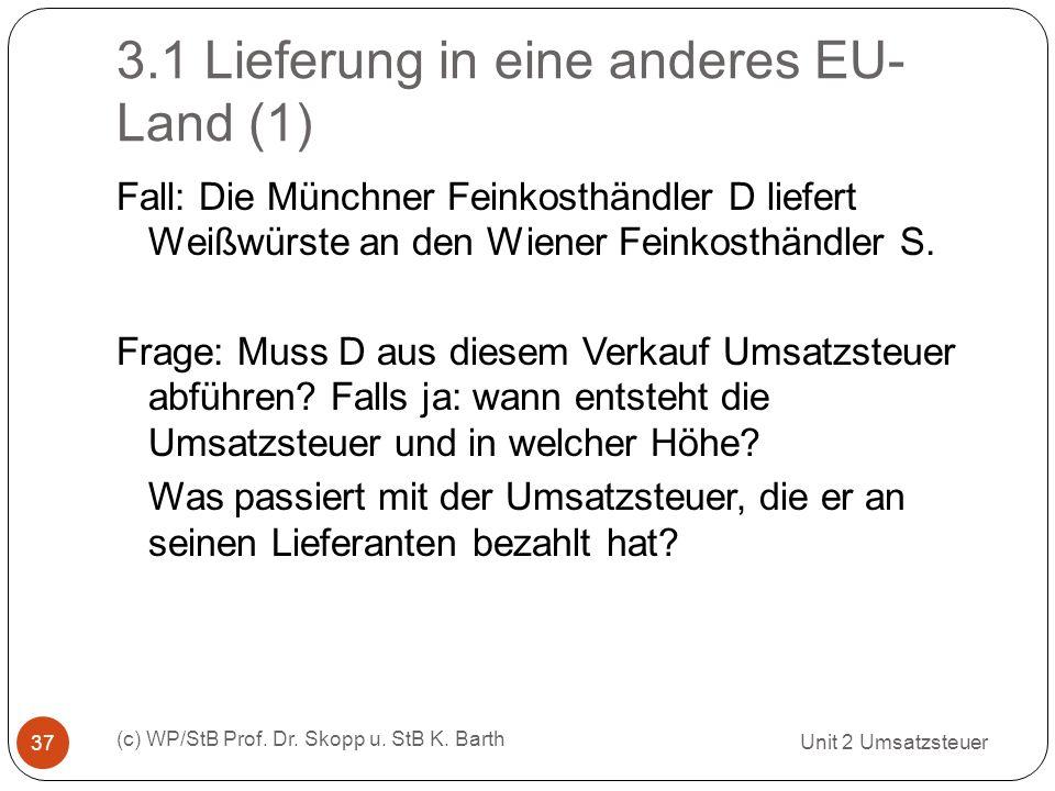 3.1 Lieferung in eine anderes EU- Land (1) Unit 2 Umsatzsteuer (c) WP/StB Prof. Dr. Skopp u. StB K. Barth 37 Fall: Die Münchner Feinkosthändler D lief