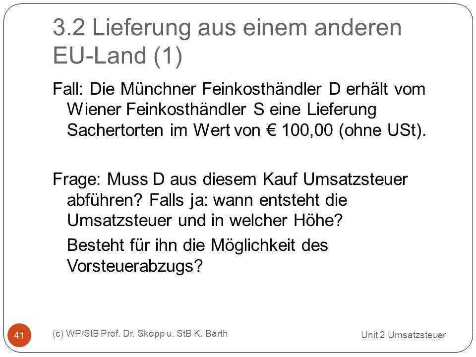 3.2 Lieferung aus einem anderen EU-Land (1) Unit 2 Umsatzsteuer (c) WP/StB Prof. Dr. Skopp u. StB K. Barth 41 Fall: Die Münchner Feinkosthändler D erh