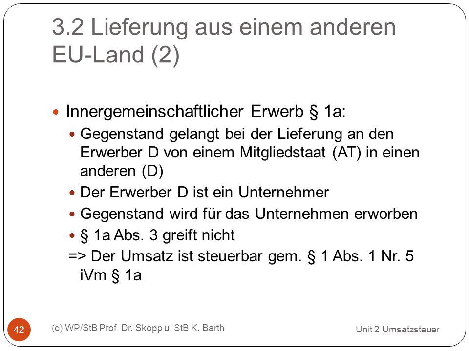 3.2 Lieferung aus einem anderen EU-Land (2) Unit 2 Umsatzsteuer (c) WP/StB Prof. Dr. Skopp u. StB K. Barth 42 Innergemeinschaftlicher Erwerb § 1a: Geg