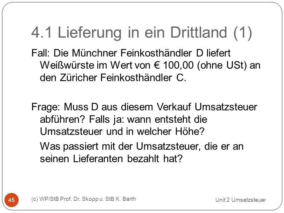 4.1 Lieferung in ein Drittland (1) Unit 2 Umsatzsteuer (c) WP/StB Prof. Dr. Skopp u. StB K. Barth 45 Fall: Die Münchner Feinkosthändler D liefert Weiß