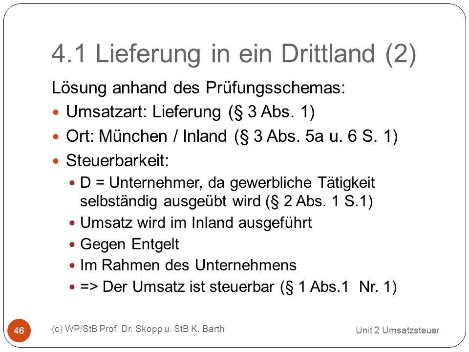 4.1 Lieferung in ein Drittland (2) Unit 2 Umsatzsteuer (c) WP/StB Prof. Dr. Skopp u. StB K. Barth 46 Lösung anhand des Prüfungsschemas: Umsatzart: Lie