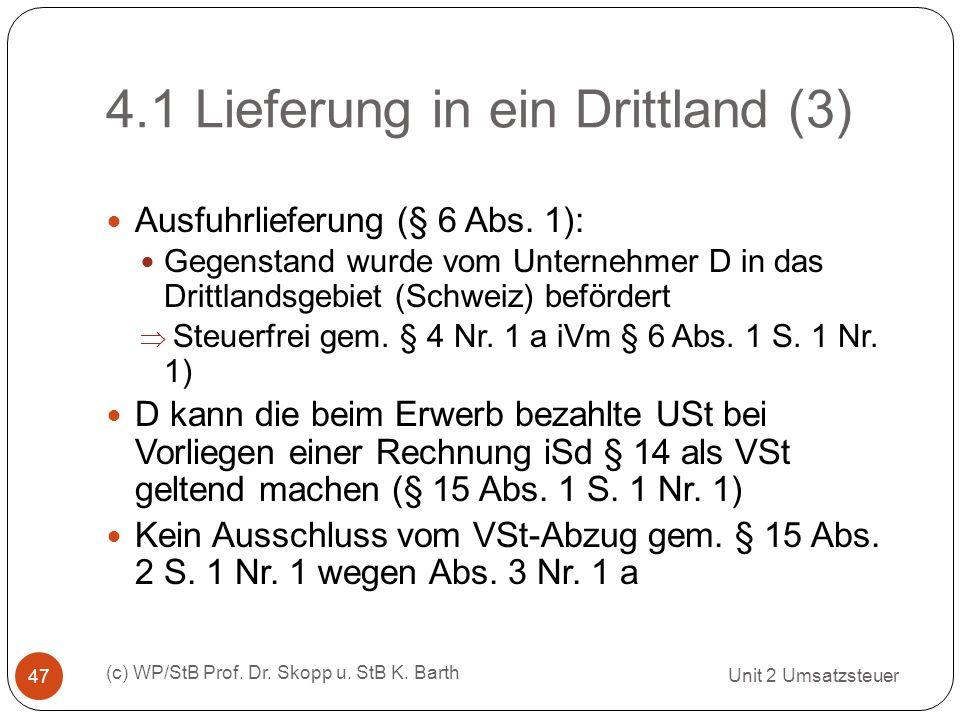 4.1 Lieferung in ein Drittland (3) Unit 2 Umsatzsteuer (c) WP/StB Prof. Dr. Skopp u. StB K. Barth 47 Ausfuhrlieferung (§ 6 Abs. 1): Gegenstand wurde v