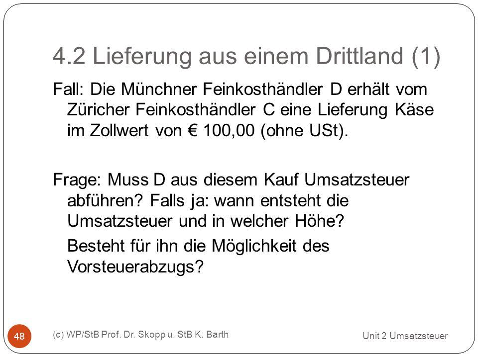 4.2 Lieferung aus einem Drittland (1) Unit 2 Umsatzsteuer (c) WP/StB Prof. Dr. Skopp u. StB K. Barth 48 Fall: Die Münchner Feinkosthändler D erhält vo