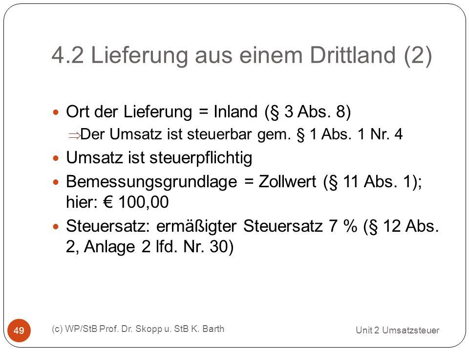 4.2 Lieferung aus einem Drittland (2) Unit 2 Umsatzsteuer (c) WP/StB Prof. Dr. Skopp u. StB K. Barth 49 Ort der Lieferung = Inland (§ 3 Abs. 8) Der Um