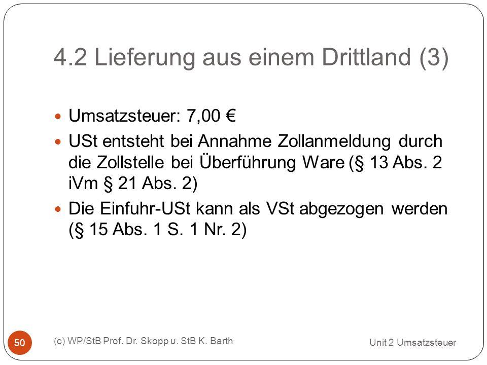 4.2 Lieferung aus einem Drittland (3) Unit 2 Umsatzsteuer (c) WP/StB Prof. Dr. Skopp u. StB K. Barth 50 Umsatzsteuer: 7,00 USt entsteht bei Annahme Zo