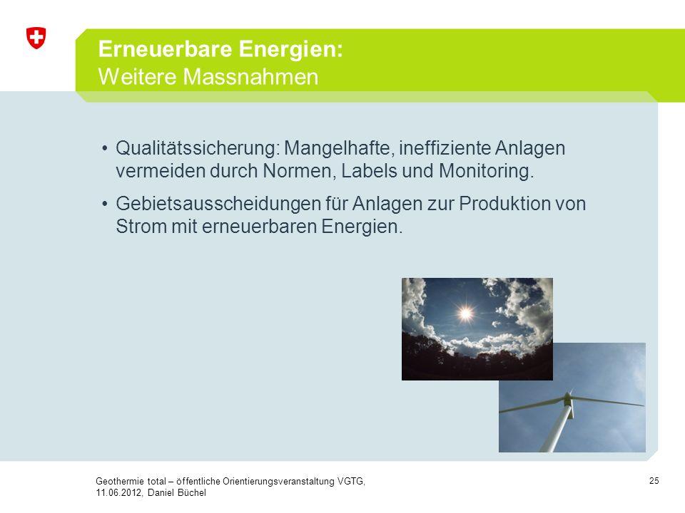 25 Erneuerbare Energien: Weitere Massnahmen Qualitätssicherung: Mangelhafte, ineffiziente Anlagen vermeiden durch Normen, Labels und Monitoring. Gebie
