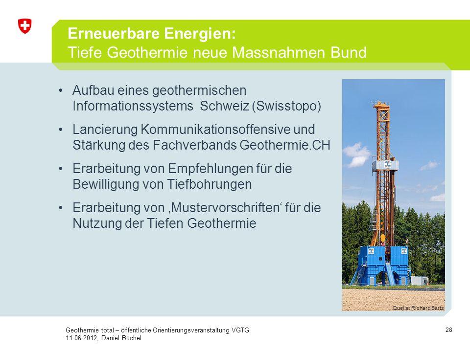 28 Erneuerbare Energien: Tiefe Geothermie neue Massnahmen Bund Aufbau eines geothermischen Informationssystems Schweiz (Swisstopo) Lancierung Kommunik