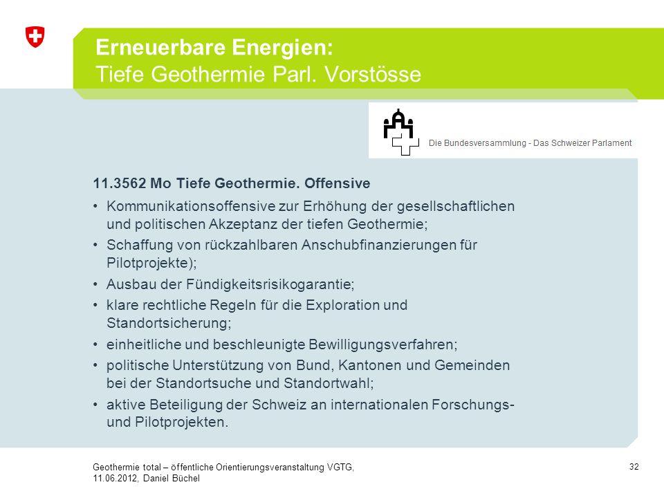 32 Erneuerbare Energien: Tiefe Geothermie Parl. Vorstösse 11.3562 Mo Tiefe Geothermie. Offensive Kommunikationsoffensive zur Erhöhung der gesellschaft