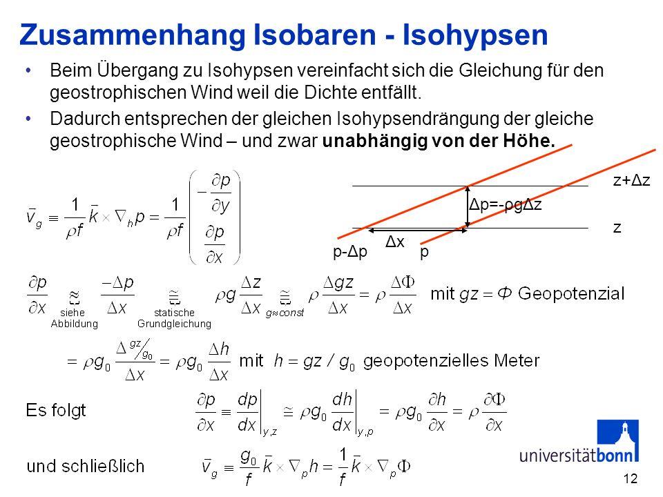 12 Zusammenhang Isobaren - Isohypsen Beim Übergang zu Isohypsen vereinfacht sich die Gleichung für den geostrophischen Wind weil die Dichte entfällt.