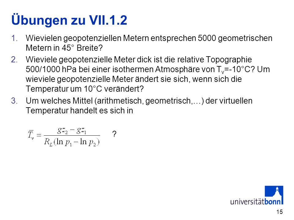 15 Übungen zu VII.1.2 1.Wievielen geopotenziellen Metern entsprechen 5000 geometrischen Metern in 45° Breite.