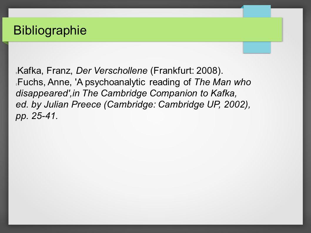 Bibliographie Kafka, Franz, Der Verschollene (Frankfurt: 2008). Fuchs, Anne, 'A psychoanalytic reading of The Man who disappeared',in The Cambridge Co