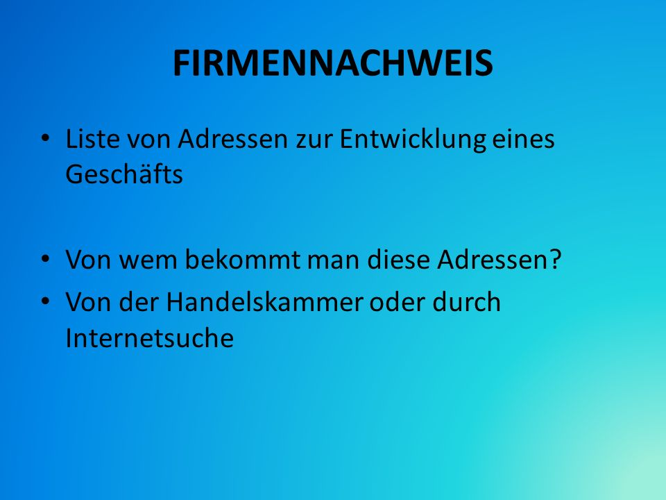 FIRMENNACHWEIS Liste von Adressen zur Entwicklung eines Geschäfts Von wem bekommt man diese Adressen? Von der Handelskammer oder durch Internetsuche