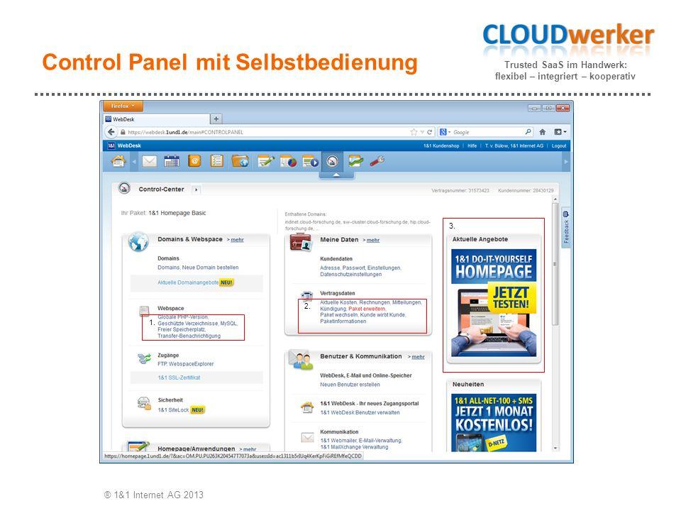 Trusted SaaS im Handwerk: flexibel – integriert – kooperativ Control Panel mit Selbstbedienung ® 1&1 Internet AG 2013 1. 2. 3.