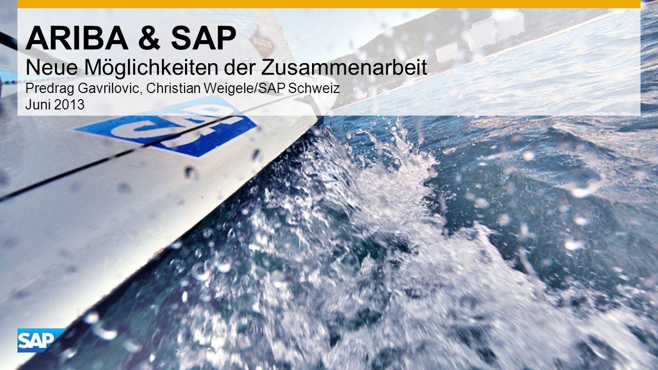 ARIBA & SAP Neue Möglichkeiten der Zusammenarbeit Predrag Gavrilovic, Christian Weigele/SAP Schweiz Juni 2013