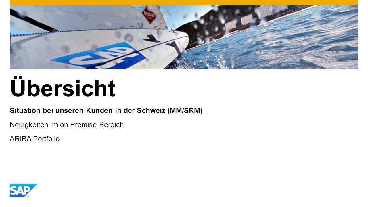 Übersicht Situation bei unseren Kunden in der Schweiz (MM/SRM) Neuigkeiten im on Premise Bereich ARIBA Portfolio