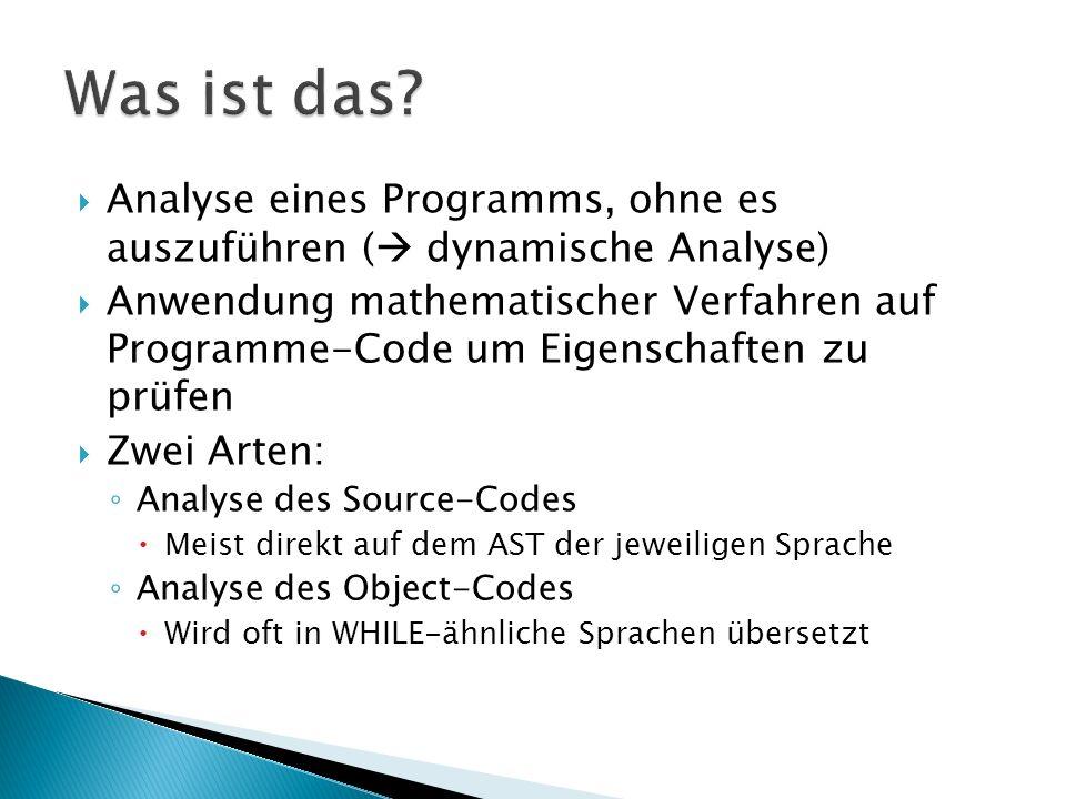 Analyse eines Programms, ohne es auszuführen ( dynamische Analyse) Anwendung mathematischer Verfahren auf Programme-Code um Eigenschaften zu prüfen Zw