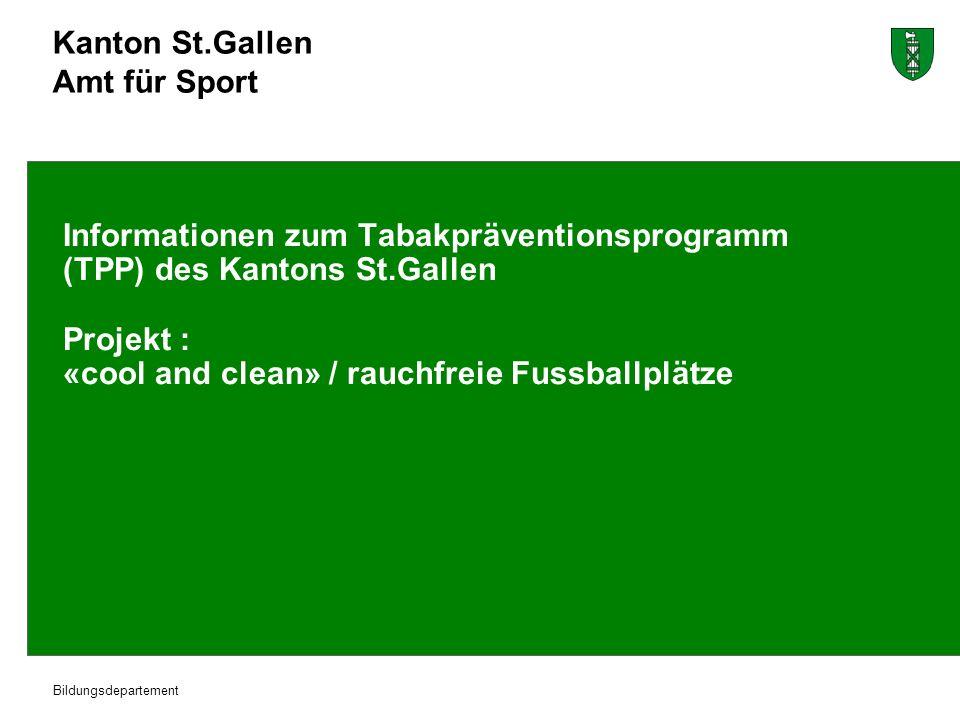Kanton St.Gallen Amt für Sport Bildungsdepartement Informationen zum Tabakpräventionsprogramm (TPP) des Kantons St.Gallen Projekt : «cool and clean» / rauchfreie Fussballplätze