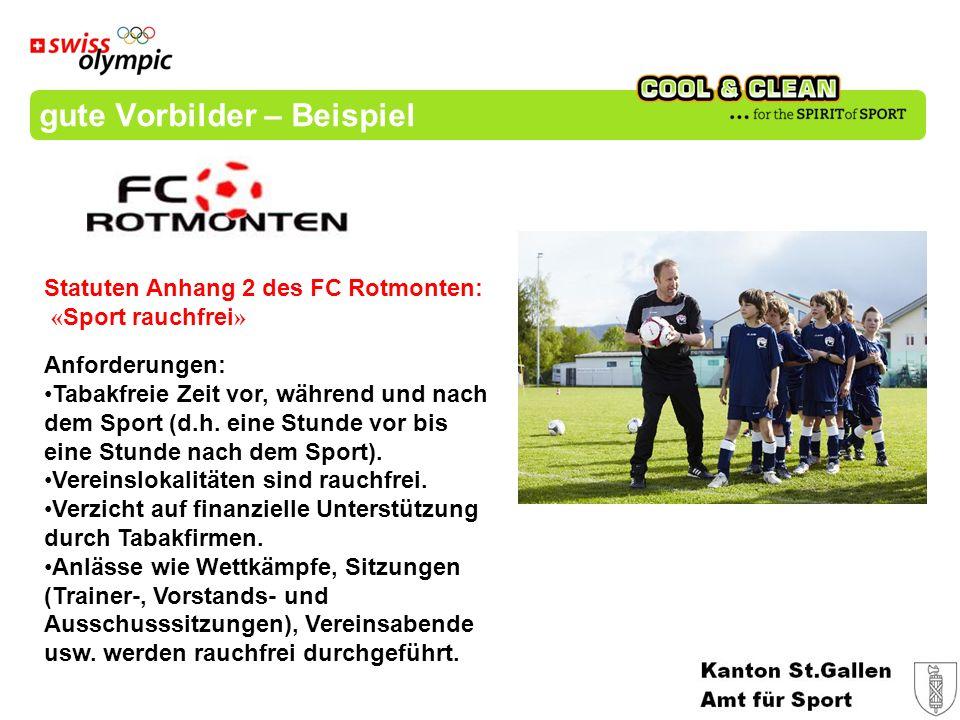gute Vorbilder – Beispiel Statuten Anhang 2 des FC Rotmonten: « Sport rauchfrei » Anforderungen: Tabakfreie Zeit vor, während und nach dem Sport (d.h.