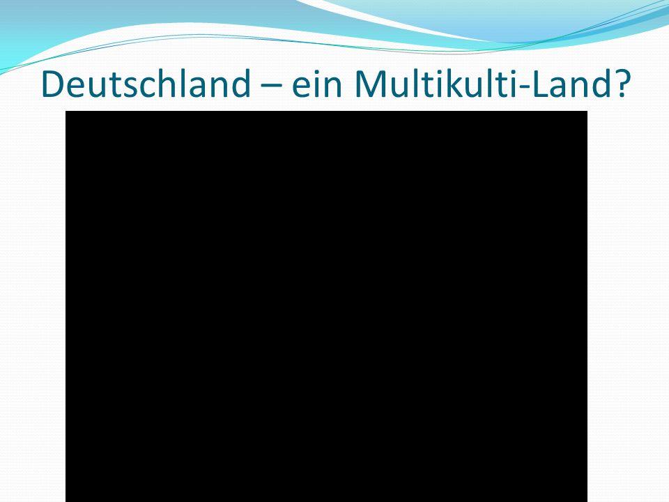 Deutschland – ein Multikulti-Land?