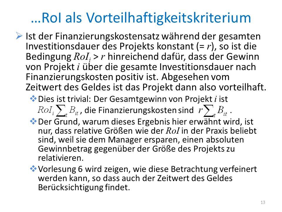Ist der Finanzierungskostensatz während der gesamten Investitionsdauer des Projekts konstant (= r ), so ist die Bedingung RoI i > r hinreichend dafür,