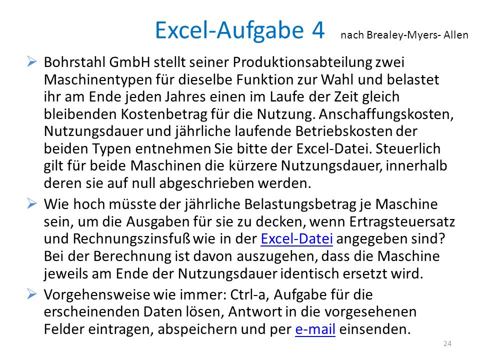 Excel-Aufgabe 4 Bohrstahl GmbH stellt seiner Produktionsabteilung zwei Maschinentypen für dieselbe Funktion zur Wahl und belastet ihr am Ende jeden Ja