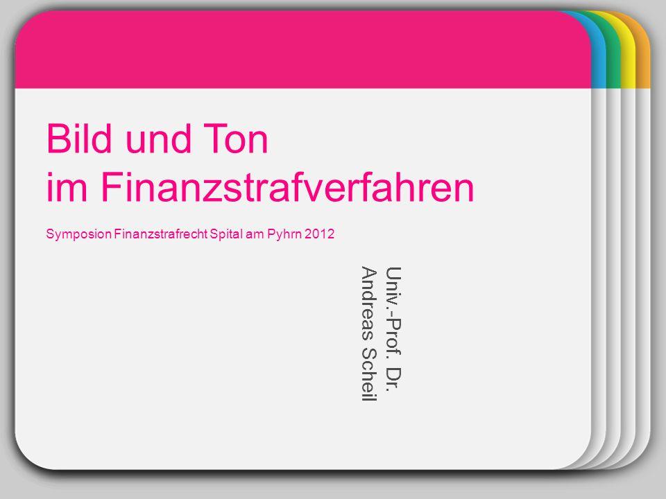WINTER Template Bild und Ton im Finanzstrafverfahren Symposion Finanzstrafrecht Spital am Pyhrn 2012 Univ.-Prof. Dr. Andreas Scheil