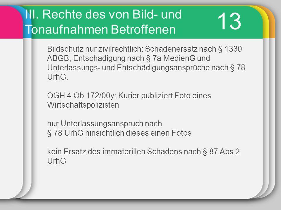13 Bildschutz nur zivilrechtlich: Schadenersatz nach § 1330 ABGB, Entschädigung nach § 7a MedienG und Unterlassungs- und Entschädigungsansprüche nach